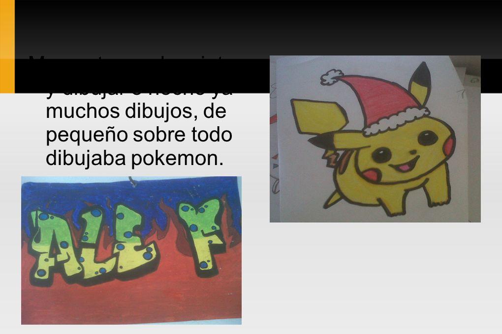 Me gusta mucho pintar y dibujar e hecho ya muchos dibujos, de pequeño sobre todo dibujaba pokemon.