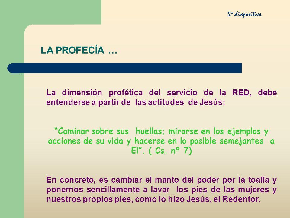 5a diapositiva LA PROFECÍA … La dimensión profética del servicio de la RED, debe entenderse a partir de las actitudes de Jesús: