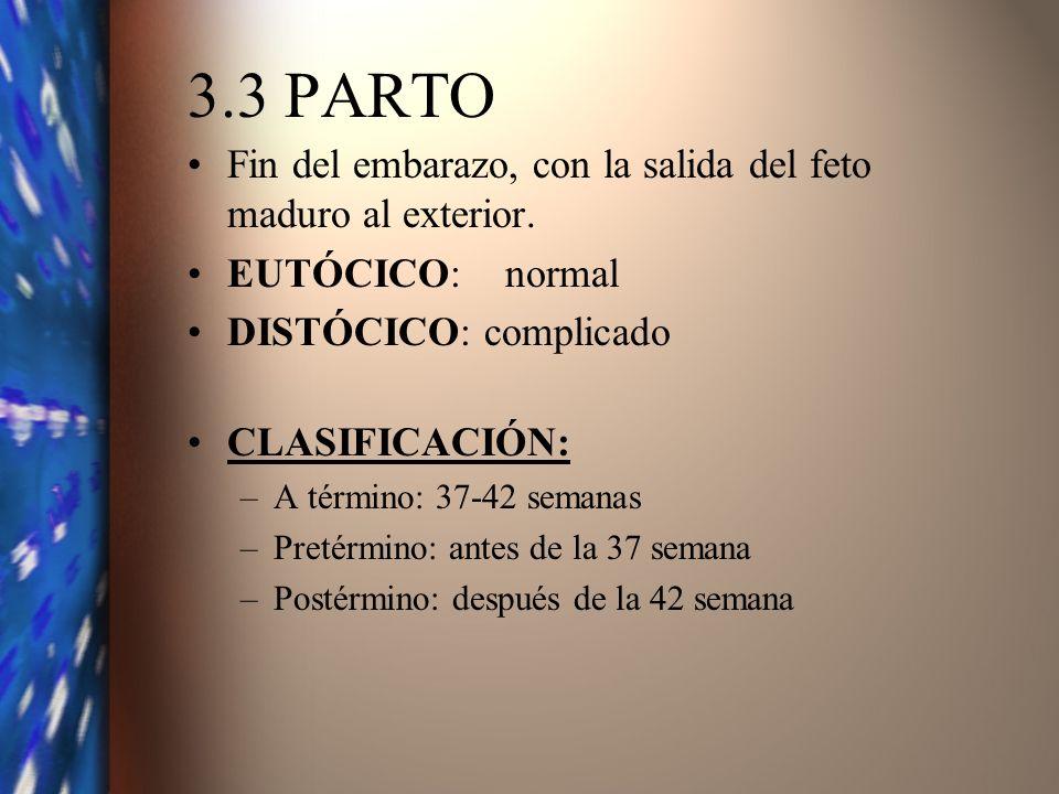 3.3 PARTO Fin del embarazo, con la salida del feto maduro al exterior.