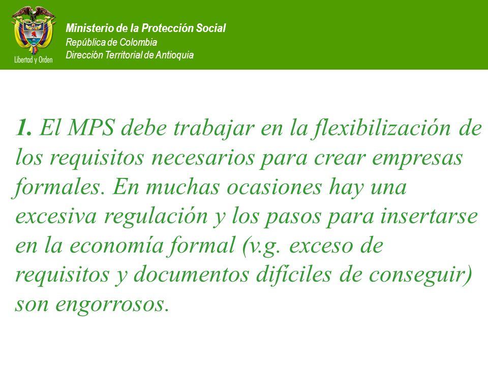 1. El MPS debe trabajar en la flexibilización de los requisitos necesarios para crear empresas formales. En muchas ocasiones hay una excesiva regulación y los pasos para insertarse en la economía formal (v.g. exceso de requisitos y documentos difíciles de conseguir) son engorrosos.