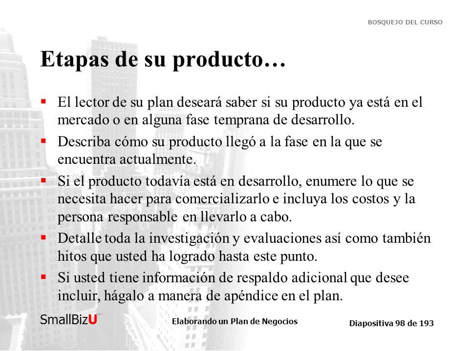 Etapas de su producto… El lector de su plan deseará saber si su producto ya está en el mercado o en alguna fase temprana de desarrollo.