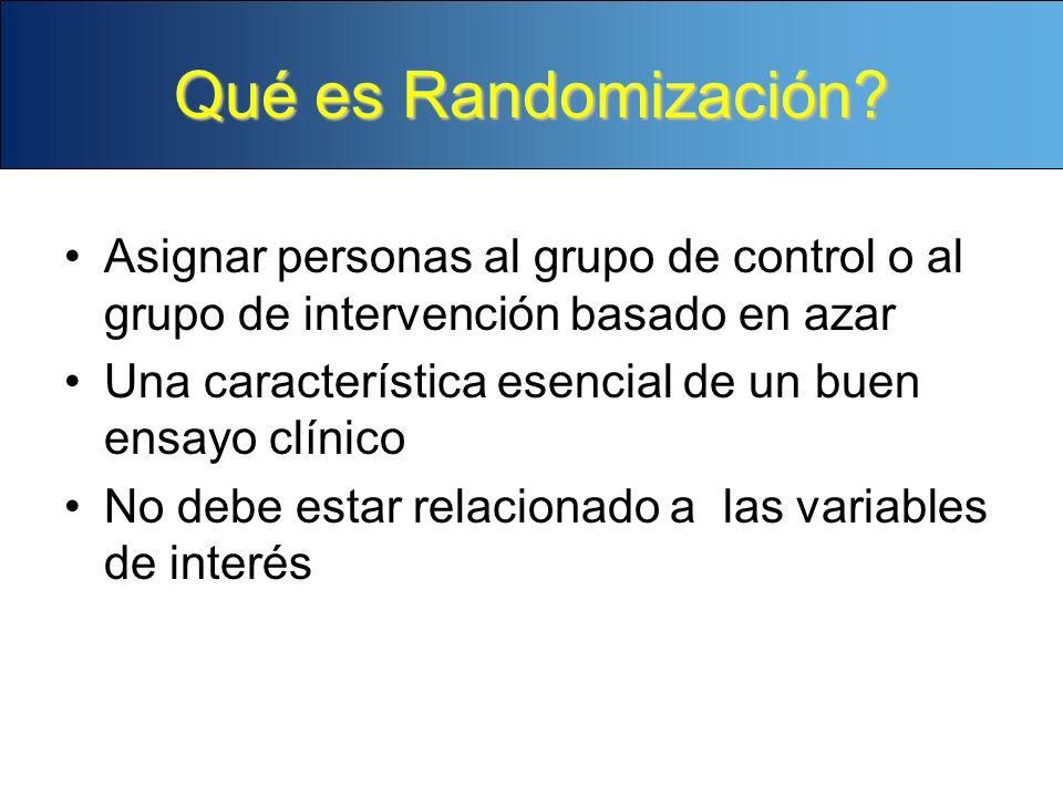 Qué es Randomización Asignar personas al grupo de control o al grupo de intervención basado en azar.