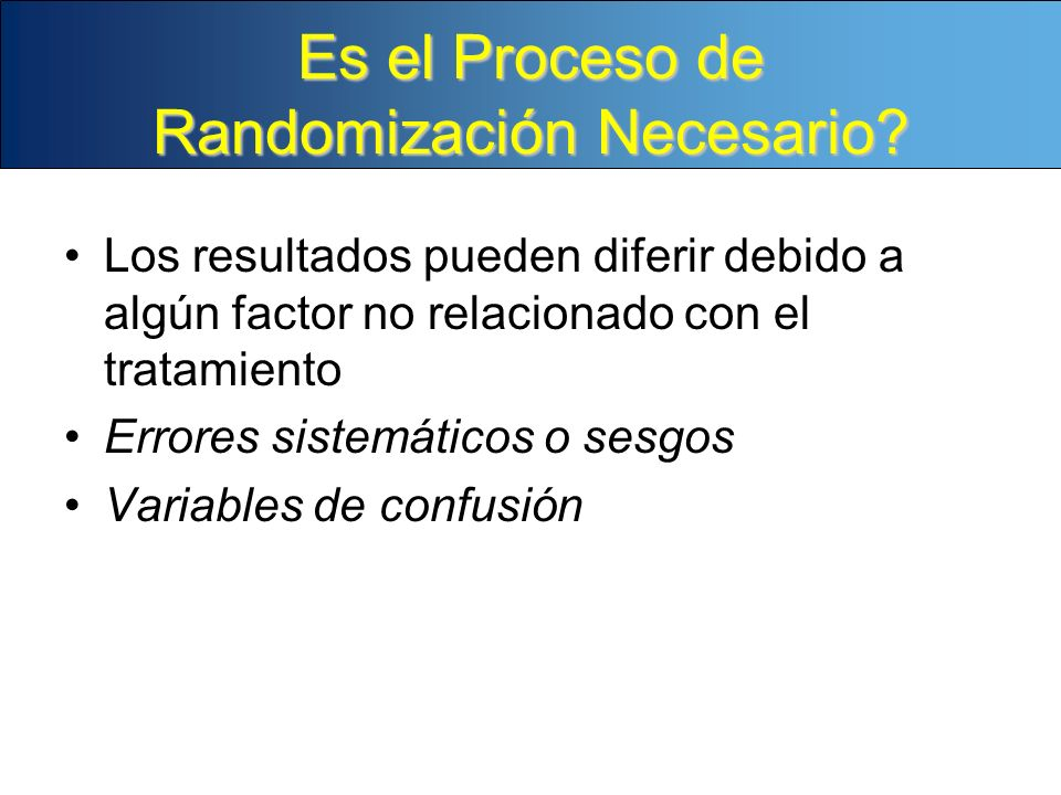 Es el Proceso de Randomización Necesario