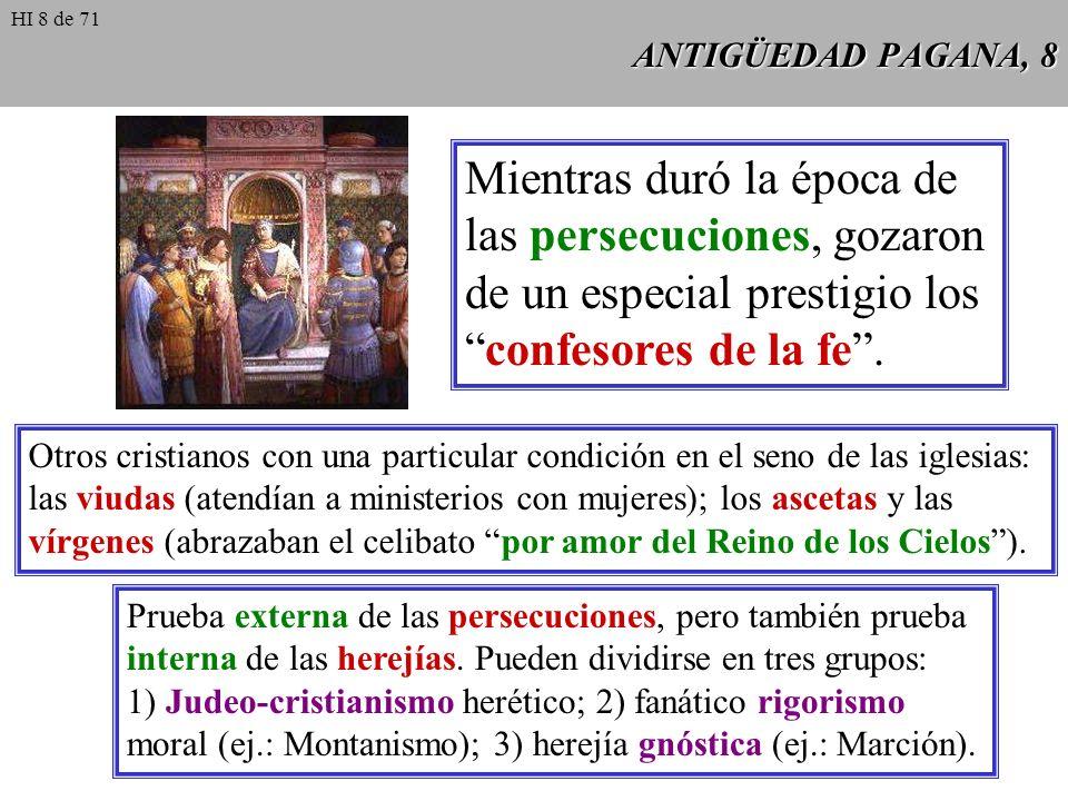 HI 8 de 71 ANTIGÜEDAD PAGANA, 8. Mientras duró la época de las persecuciones, gozaron de un especial prestigio los confesores de la fe .