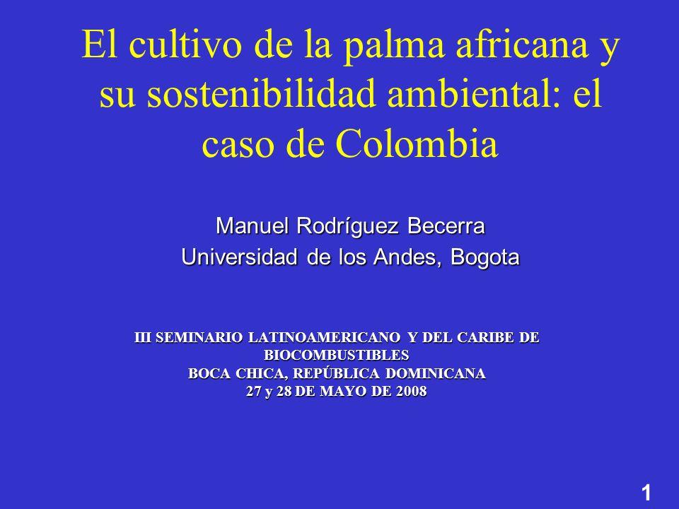 El cultivo de la palma africana y su sostenibilidad ambiental: el caso de Colombia Manuel Rodríguez Becerra Universidad de los Andes, Bogota
