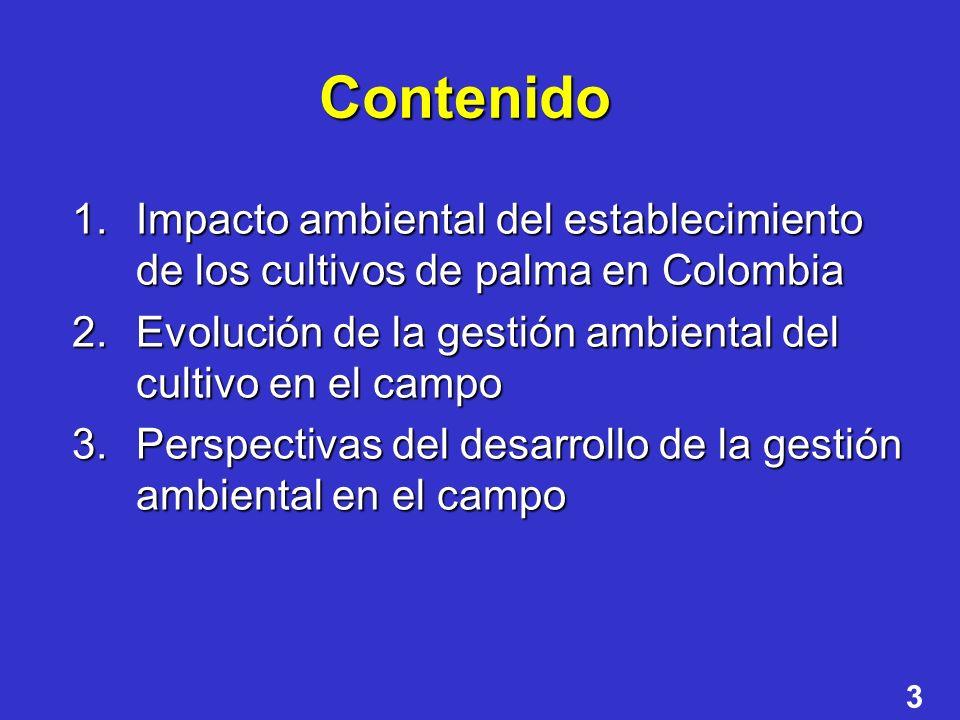 Contenido Impacto ambiental del establecimiento de los cultivos de palma en Colombia. Evolución de la gestión ambiental del cultivo en el campo.
