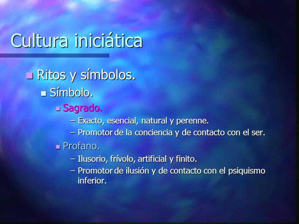 Cultura iniciática Ritos y símbolos. Símbolo. Sagrado. Profano.