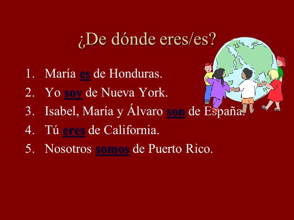 ¿De dónde eres/es María es de Honduras. Yo soy de Nueva York.