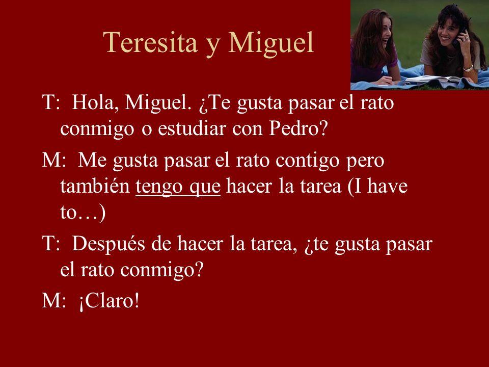 Teresita y Miguel T: Hola, Miguel. ¿Te gusta pasar el rato conmigo o estudiar con Pedro