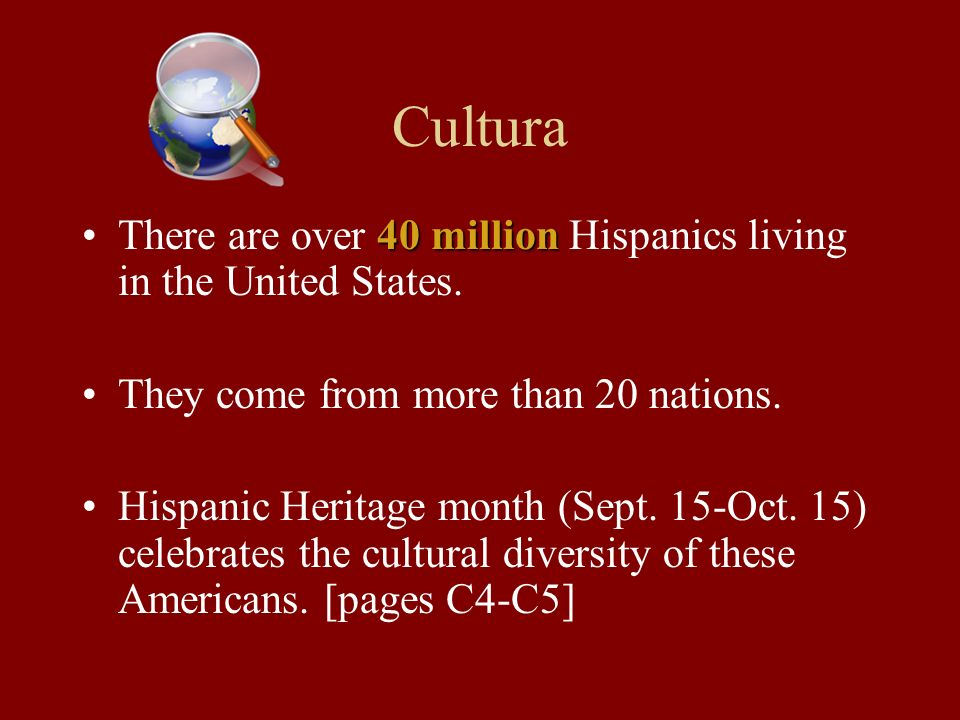 Cultura There are over 40 million Hispanics living in the United States. They come from more than 20 nations.