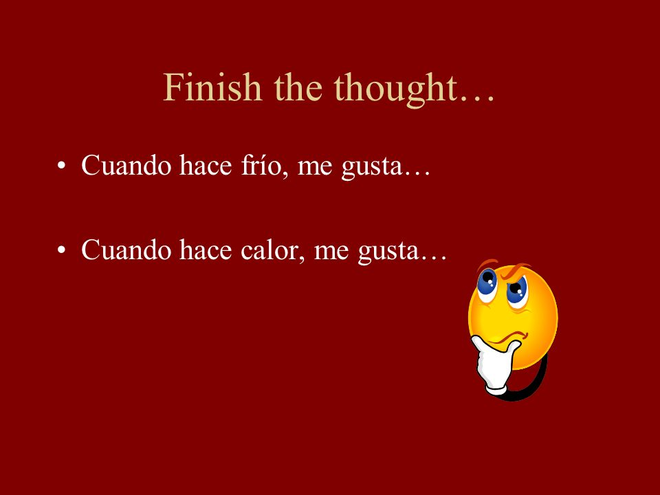 Finish the thought… Cuando hace frío, me gusta…