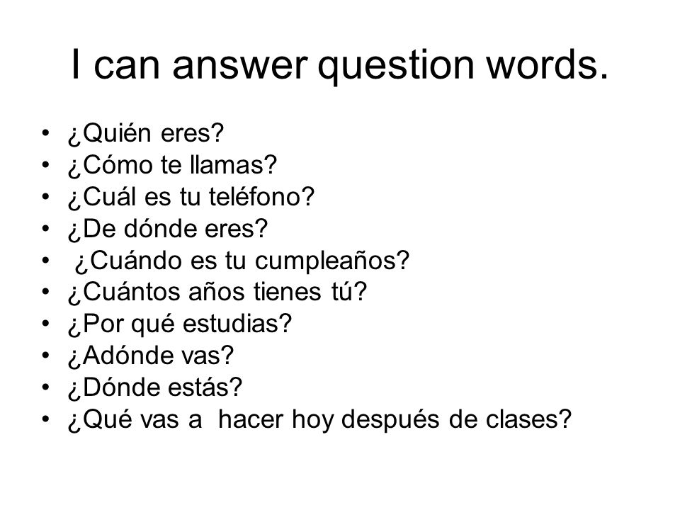 I can answer question words.