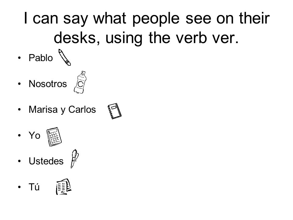 I can say what people see on their desks, using the verb ver.