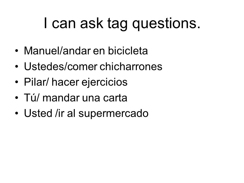 I can ask tag questions. Manuel/andar en bicicleta