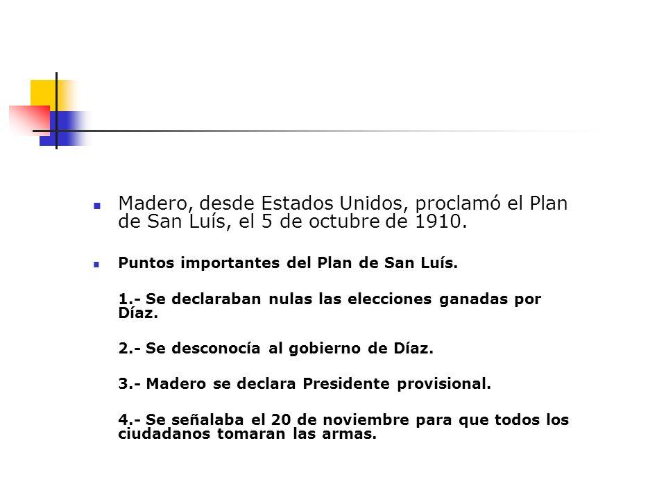 Madero, desde Estados Unidos, proclamó el Plan de San Luís, el 5 de octubre de 1910.