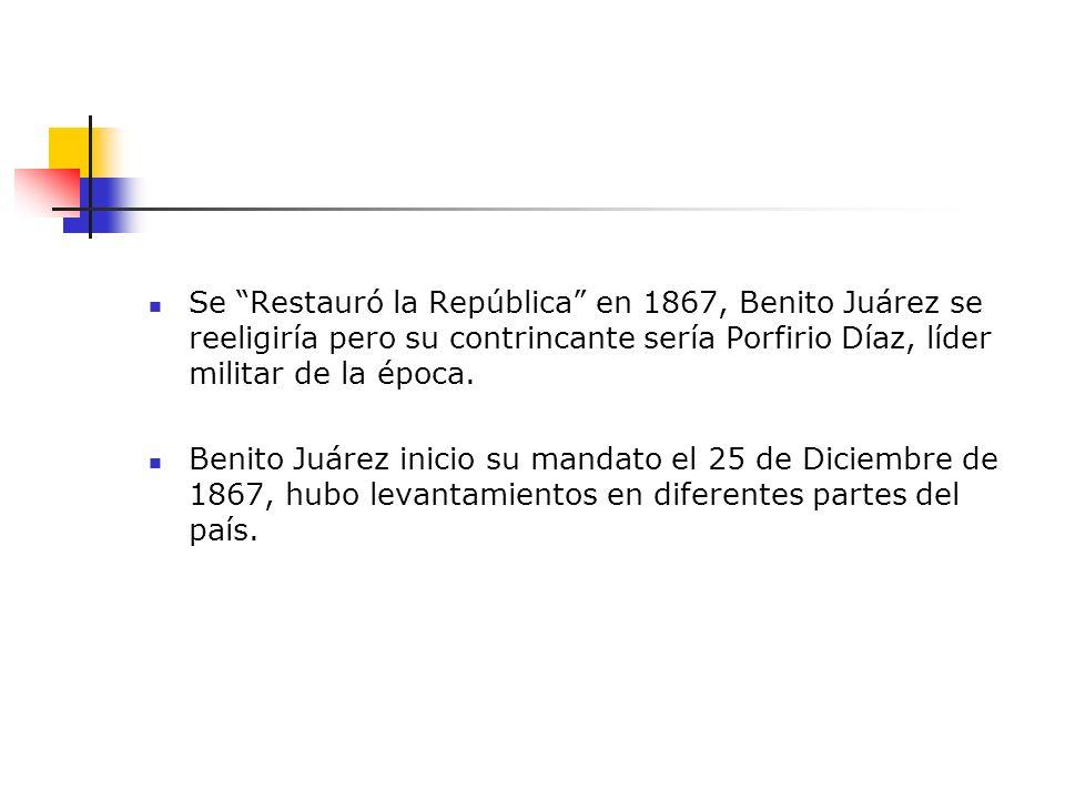 Se Restauró la República en 1867, Benito Juárez se reeligiría pero su contrincante sería Porfirio Díaz, líder militar de la época.