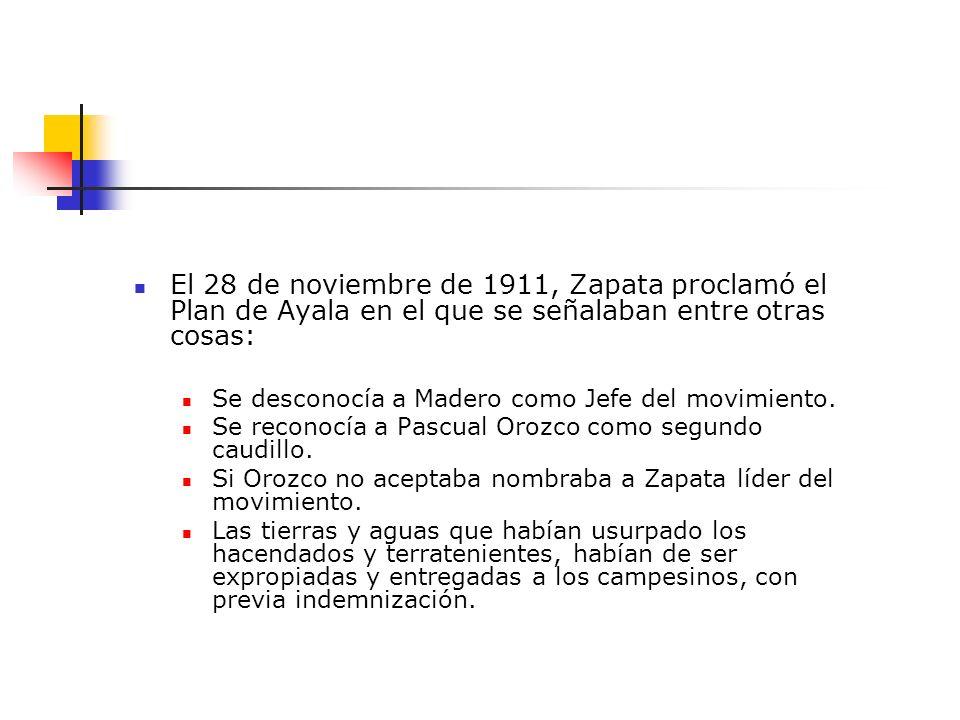 El 28 de noviembre de 1911, Zapata proclamó el Plan de Ayala en el que se señalaban entre otras cosas: