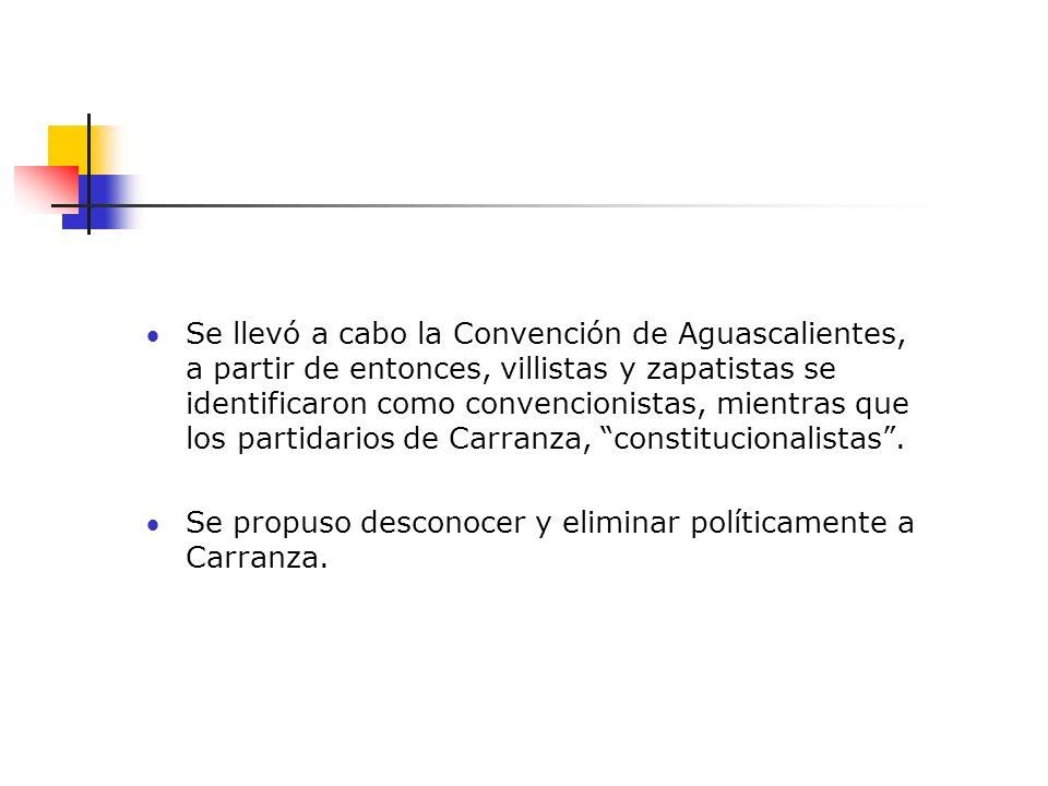 Se llevó a cabo la Convención de Aguascalientes, a partir de entonces, villistas y zapatistas se identificaron como convencionistas, mientras que los partidarios de Carranza, constitucionalistas .
