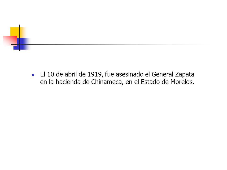 El 10 de abril de 1919, fue asesinado el General Zapata en la hacienda de Chinameca, en el Estado de Morelos.