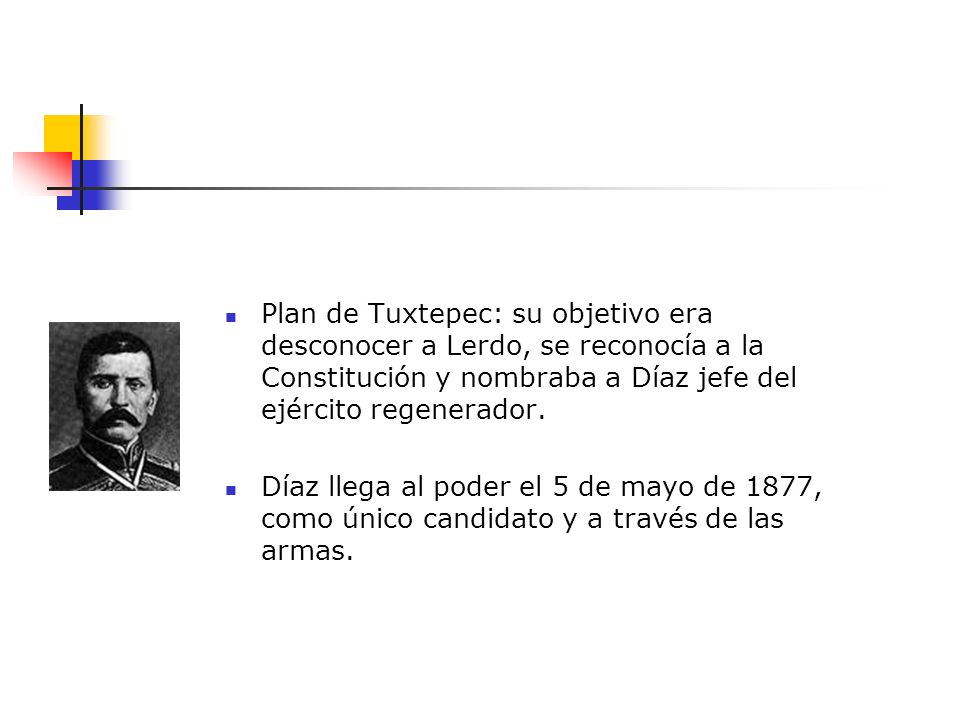 Plan de Tuxtepec: su objetivo era desconocer a Lerdo, se reconocía a la Constitución y nombraba a Díaz jefe del ejército regenerador.
