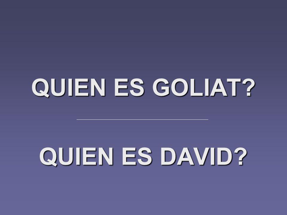 QUIEN ES GOLIAT QUIEN ES DAVID