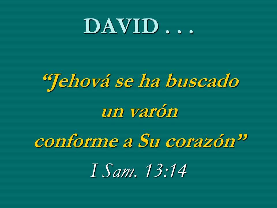 DAVID . . . Jehová se ha buscado un varón conforme a Su corazón