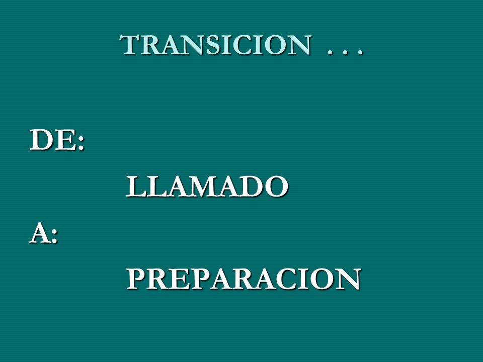 TRANSICION . . . DE: LLAMADO A: PREPARACION