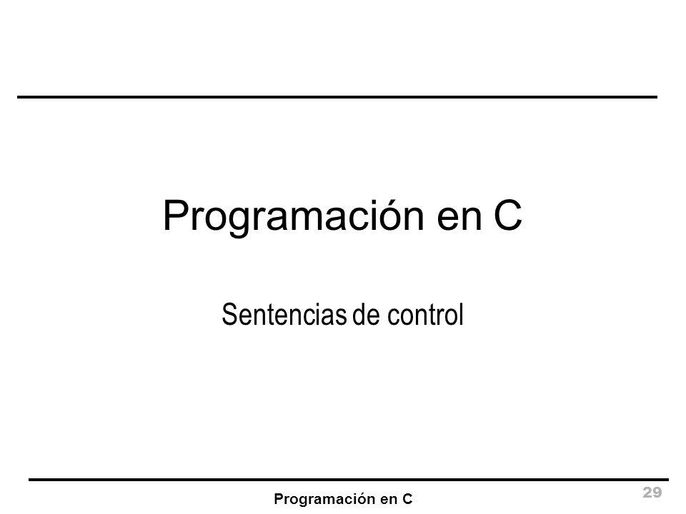 Programación en C Sentencias de control Programación en C
