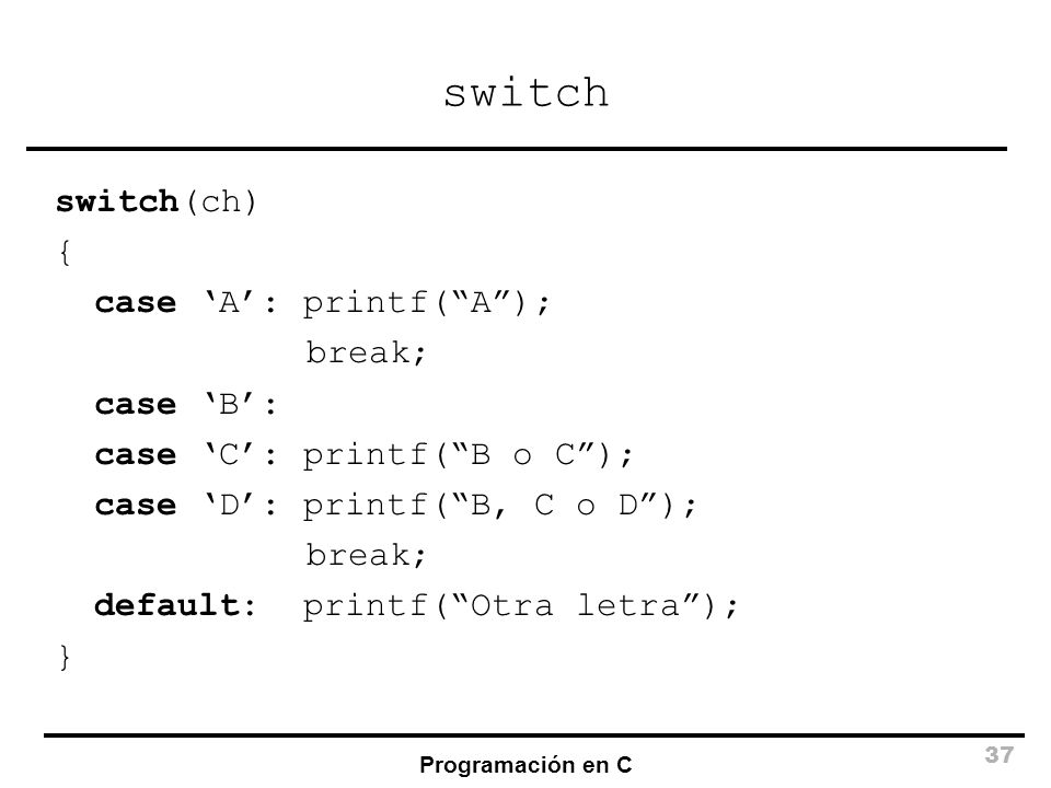 switch switch(ch) { case 'A': printf( A ); break; case 'B':