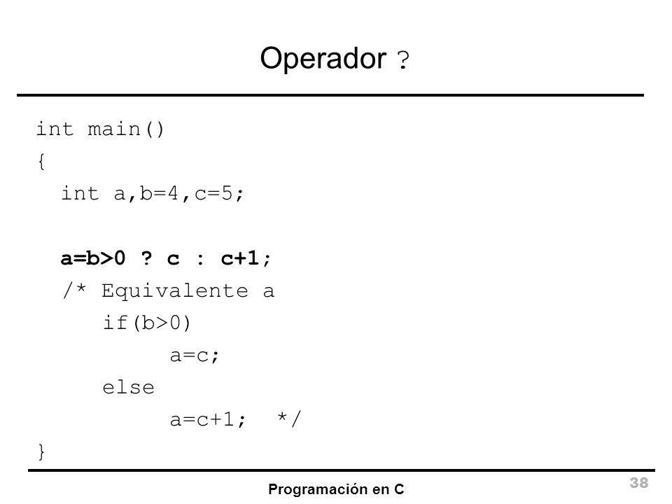 Operador int main() { int a,b=4,c=5; a=b>0 c : c+1;