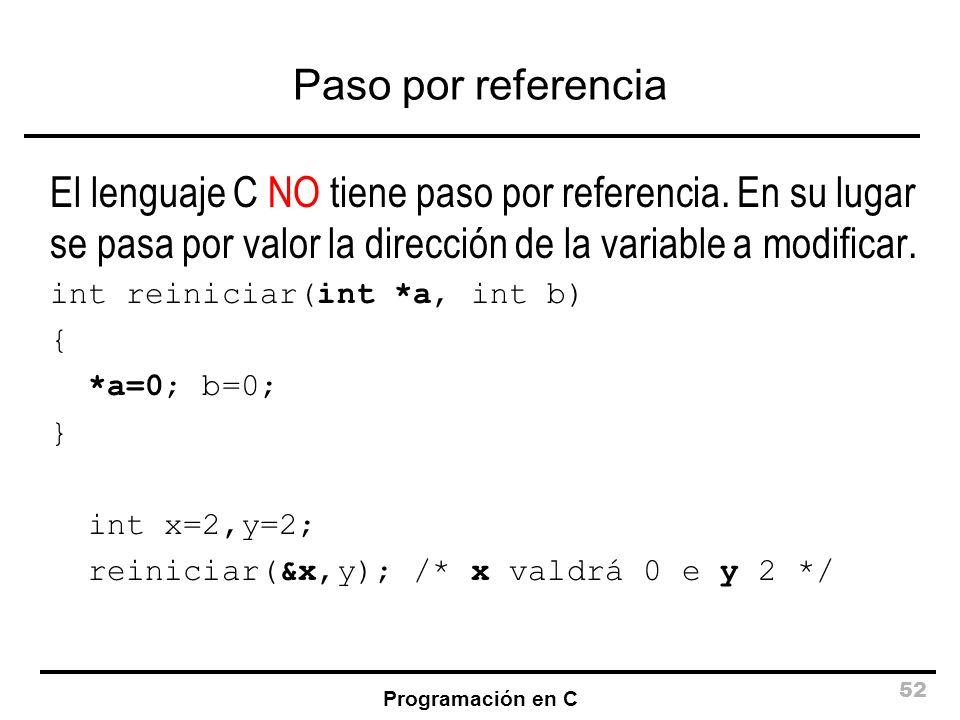 Paso por referencia El lenguaje C NO tiene paso por referencia. En su lugar se pasa por valor la dirección de la variable a modificar.