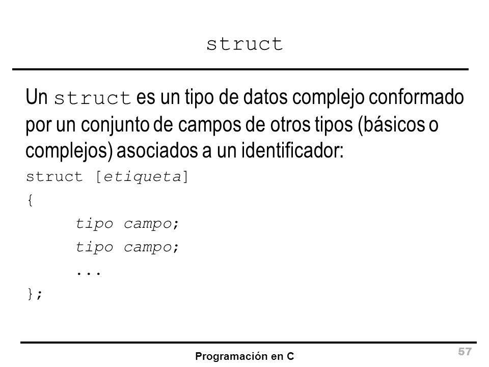 struct Un struct es un tipo de datos complejo conformado por un conjunto de campos de otros tipos (básicos o complejos) asociados a un identificador: