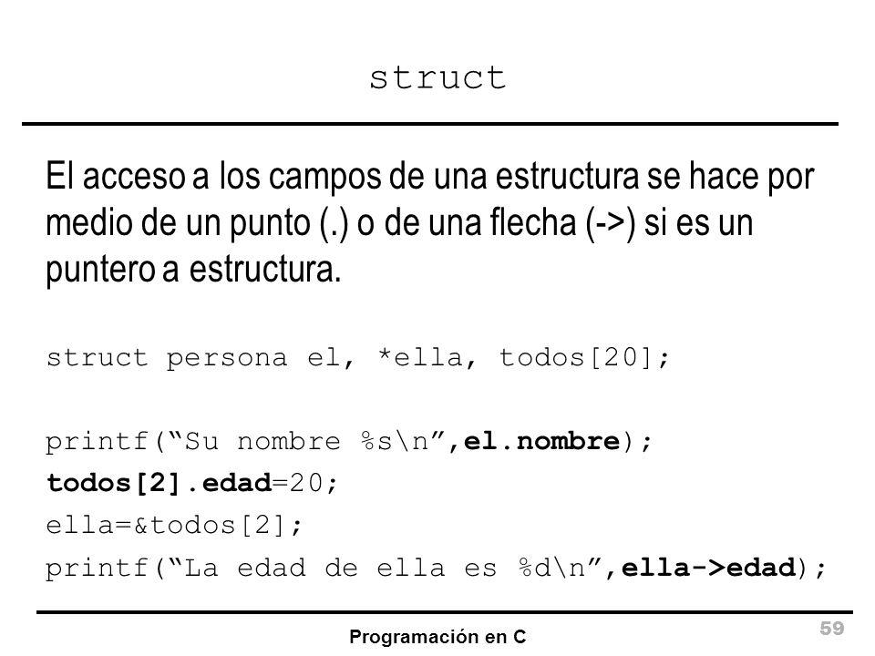 struct El acceso a los campos de una estructura se hace por medio de un punto (.) o de una flecha (->) si es un puntero a estructura.