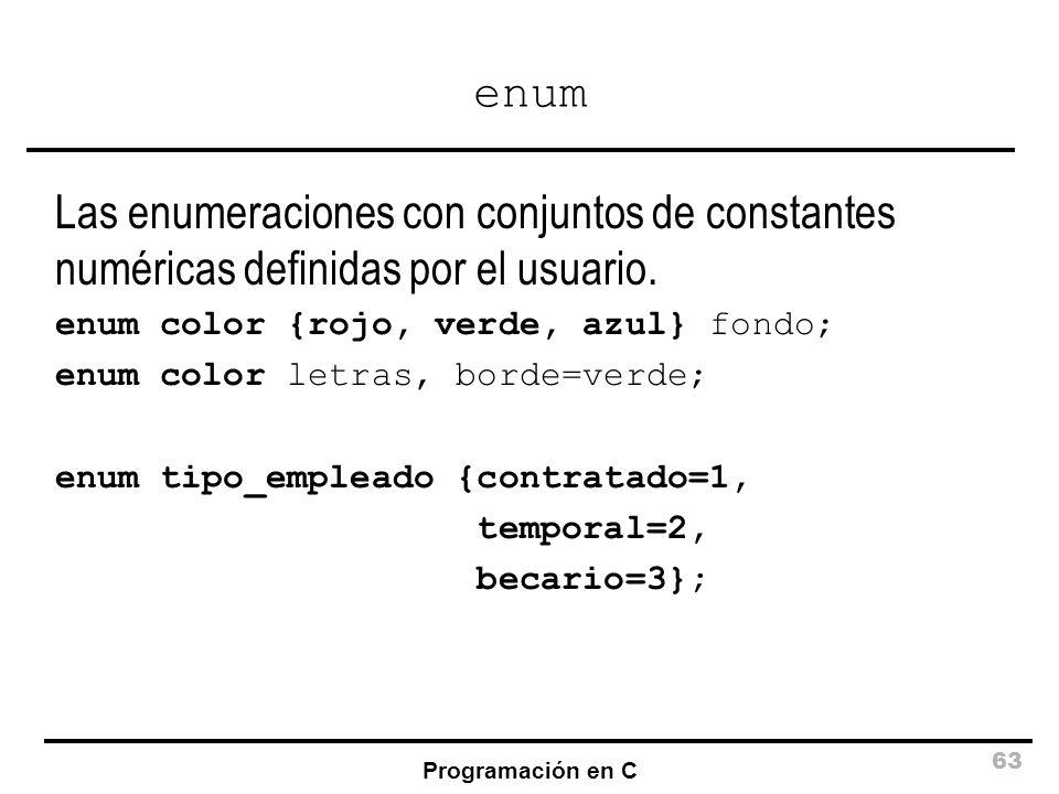 enum Las enumeraciones con conjuntos de constantes numéricas definidas por el usuario. enum color {rojo, verde, azul} fondo;
