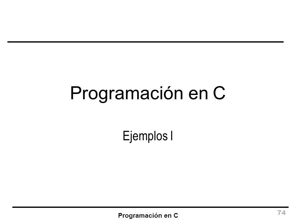 Programación en C Ejemplos I Programación en C