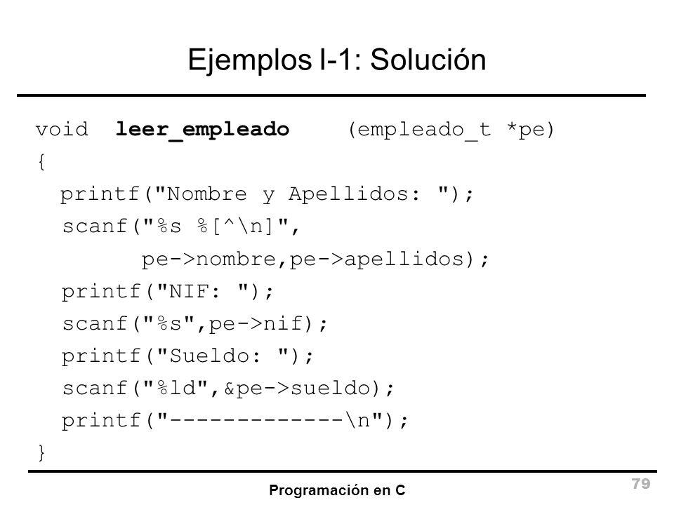 Ejemplos I-1: Solución void leer_empleado (empleado_t *pe) {
