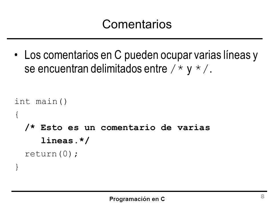 Comentarios Los comentarios en C pueden ocupar varias líneas y se encuentran delimitados entre /* y */.