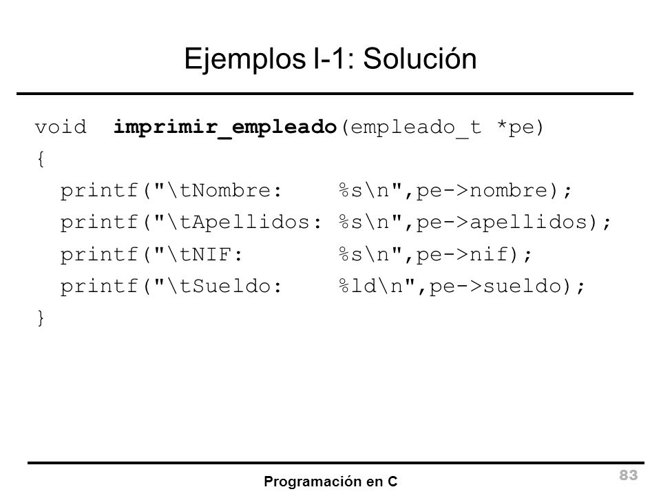 Ejemplos I-1: Solución void imprimir_empleado(empleado_t *pe) {