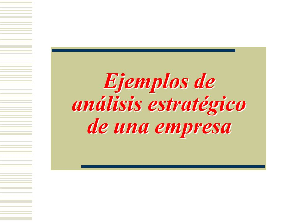 Ejemplos de análisis estratégico de una empresa