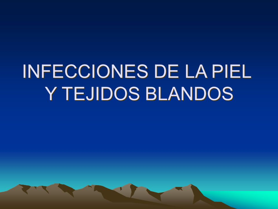 INFECCIONES DE LA PIEL Y TEJIDOS BLANDOS