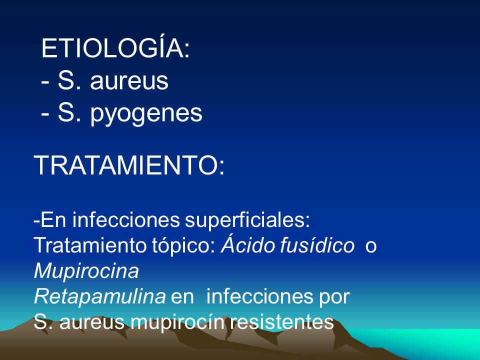 ETIOLOGÍA: - S. aureus S. pyogenes TRATAMIENTO: