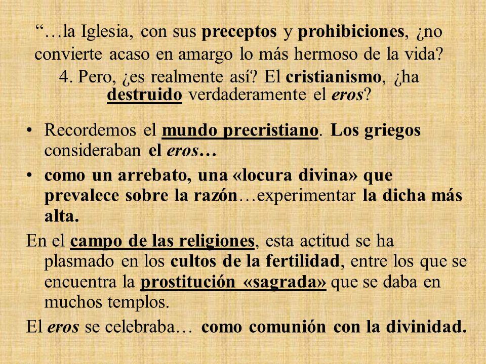 …la Iglesia, con sus preceptos y prohibiciones, ¿no convierte acaso en amargo lo más hermoso de la vida
