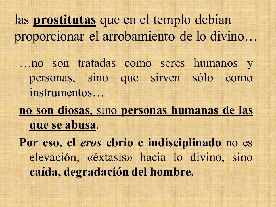 las prostitutas que en el templo debían proporcionar el arrobamiento de lo divino…