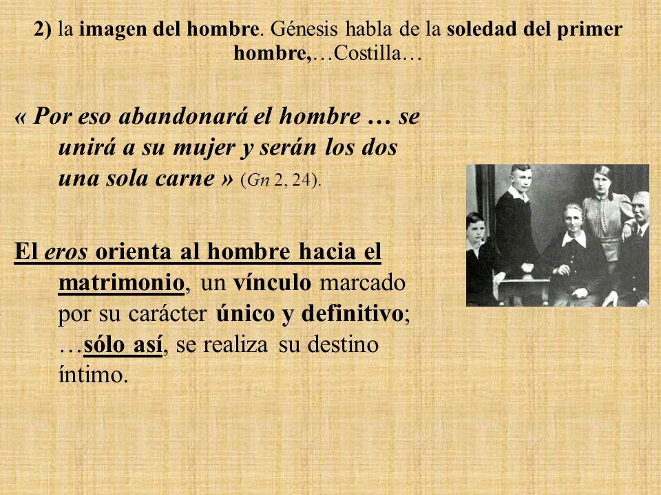 2) la imagen del hombre. Génesis habla de la soledad del primer hombre,…Costilla…