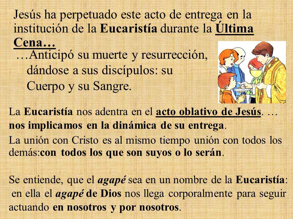 Jesús ha perpetuado este acto de entrega en la institución de la Eucaristía durante la Última Cena…