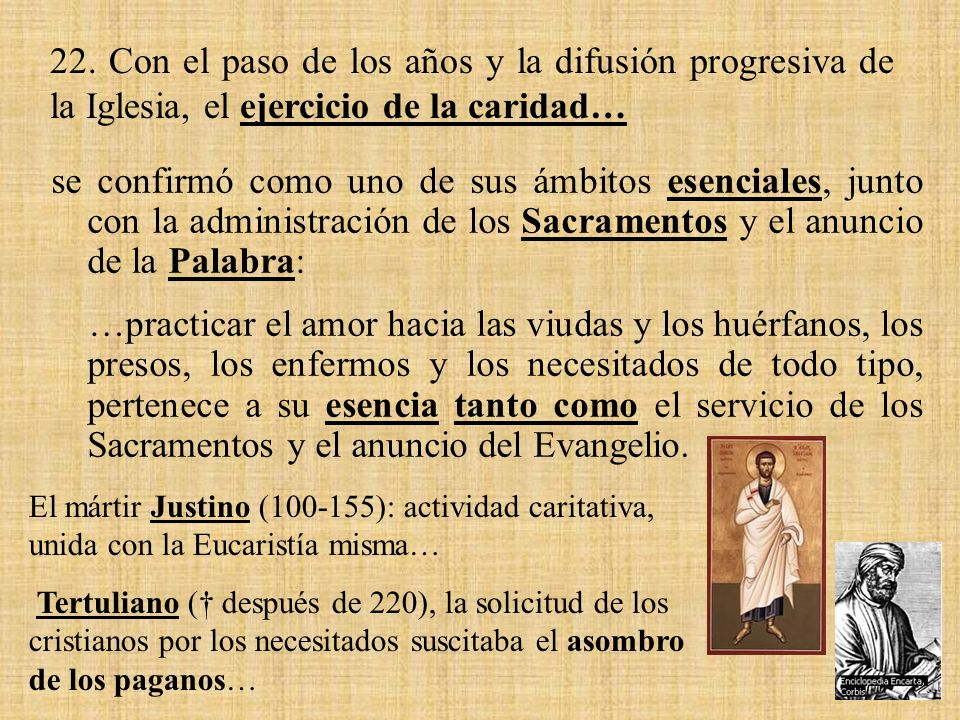22. Con el paso de los años y la difusión progresiva de la Iglesia, el ejercicio de la caridad…