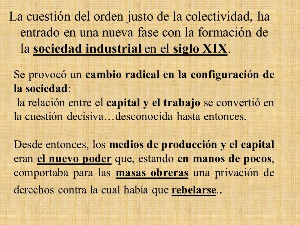 La cuestión del orden justo de la colectividad, ha entrado en una nueva fase con la formación de la sociedad industrial en el siglo XIX.