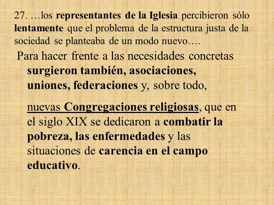 27. …los representantes de la Iglesia percibieron sólo lentamente que el problema de la estructura justa de la sociedad se planteaba de un modo nuevo….