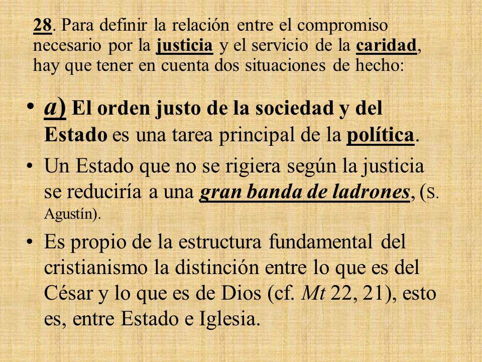 28. Para definir la relación entre el compromiso necesario por la justicia y el servicio de la caridad, hay que tener en cuenta dos situaciones de hecho: