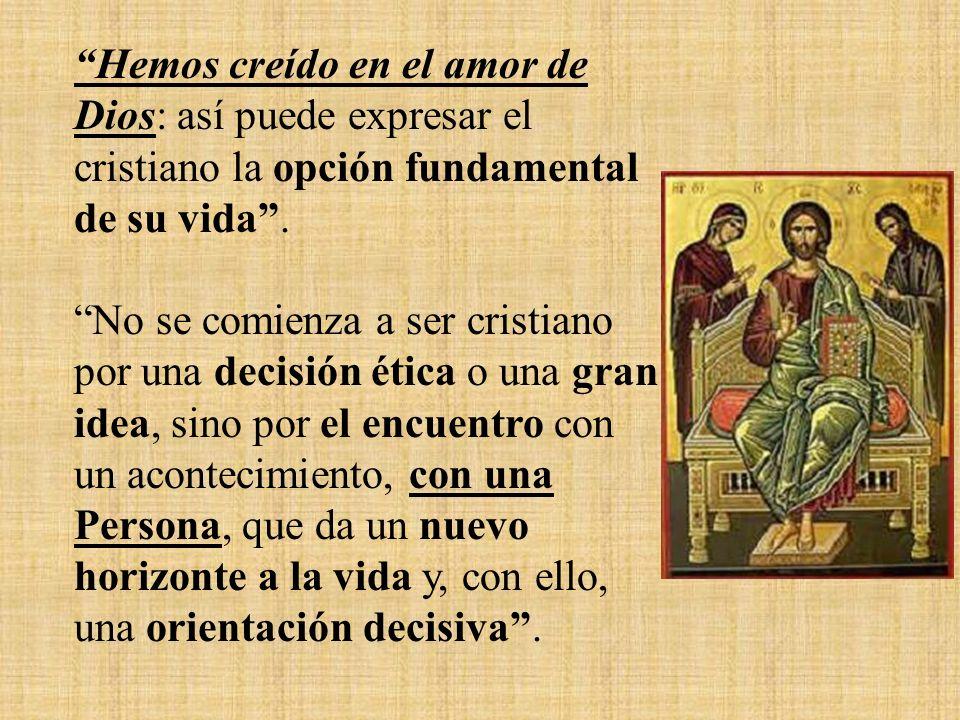 Hemos creído en el amor de Dios: así puede expresar el cristiano la opción fundamental de su vida .